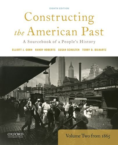 Constructing the American Past: A Source Book of a People's History, Volume 2 from 1865