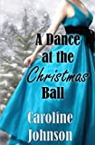 Romance: A Dance at the Christmas Ball: Regency Short Read Historical Romance (Inspirational Christian Romance) by  Caroline Johnson in stock, buy online here
