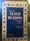 How to Teach Reading : For Teachers, Parents, Tutors, Fry, Edward B., 0876730233