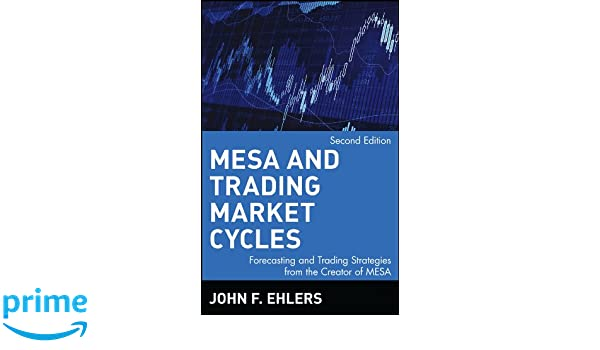 MESA and Trading Market Cycles: Forecasting and Trading Strategies from the Creator of Mesa Wiley Trading: Amazon.es: John F. Ehlers: Libros en idiomas ...