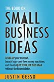 img - for The Book on Small Business Ideas: Level up your mindset, launch high-cash-flow money machines, and finally quit your job this year without the financial risk. book / textbook / text book