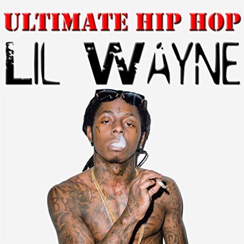Ultimate Hip Hop: Lil Wayne (Lil Wayne Best Music)