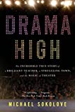 img - for Drama High: The Incredible True Story of a Brilliant Teacher, a Struggling Town, and the Magic of Theater book / textbook / text book