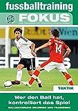 fussballtraining Fokus: Wer den Ball hat, kontrolliert das Spiel – Ballsicherung erlernen und trainieren (fussballtraining Fokus / Eine Publikationsreihe des Deutschen Fußball-Bundes)