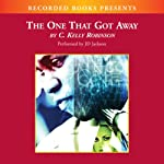 The One That Got Away | C. Kelly Robinson