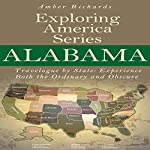 Alabama - Travelogue by State: Experience Both the Ordinary and Obscure, Exploring America, Series Book 1 | Amber Richards