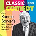 More Ronnie Barker's Lines from My Grandfather's Forehead Radio/TV Program by Ronnie Barker Narrated by Ronnie Barker
