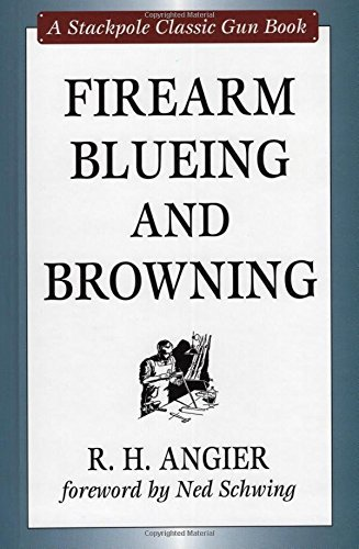 Firearm Blueing and Browning (Stackpole Classic Gun Books) by R. H. Angier (2008-02-25)