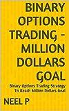 BINARY OPTIONS TRADING - MILLION DOLLARS GOAL: Binary Options Trading Strategy To Reach Million Dollars Goal