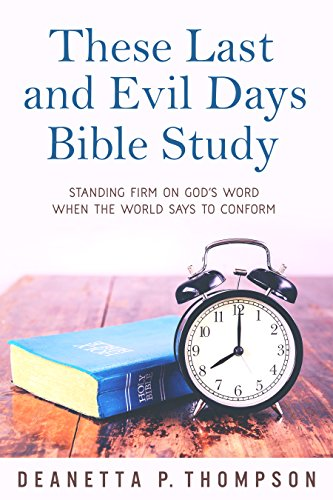 These Last and Evil Days Bible Study by Deanetta Thompson