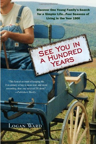 See You in a Hundred Years: Discover One Young Family's Search for a Simpler Life . . . Four Seasons of Living in the Year 1900