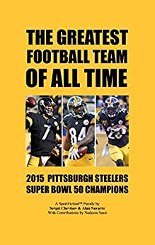 The Greatest Football Team Of All Time: 2015 Pittsburgh Steelers - Super Bowl 50 Champions by [Chevtsov, Sergei, Navarre, Alan]