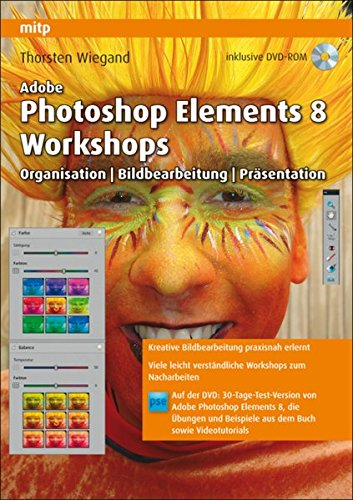 Adobe Photoshop Elements 8 Workshops: Organisation, Bearbeitung, Präsentation Broschiert – 25. Februar 2010 Thorsten Wiegand Präsentation Mitp-Verlag 3826650824