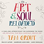 Art & Soul, Reloaded: A Year-Long Apprenticeship for Summoning the Muses and Reclaiming Your Bold, Audacious, Creative Side | Pam Grout