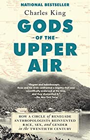 Gods of the Upper Air: How a Circle of Renegade Anthropologists Reinvented Race, Sex, and Gender in the Twenti