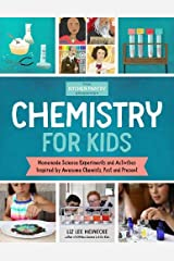 The Kitchen Pantry Scientist: Chemistry for Kids: Homemade Science Experiments and Activities Inspired by Awesome Chemists, Past and Present (The Kitchen Pantry Scientist's Guides) Paperback