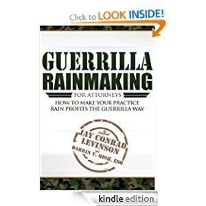 Guerrilla Rainmaking For Attorneys: How To Make Your Practice Rain Profits The Guerrilla Way Darrin T. Mish Esq, Jay Conrad Levinson and Trevor Crook