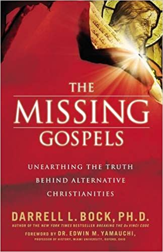 The Missing Gospels Unearthing The Truth Behind Alternative Christianities By Darrell L Bock