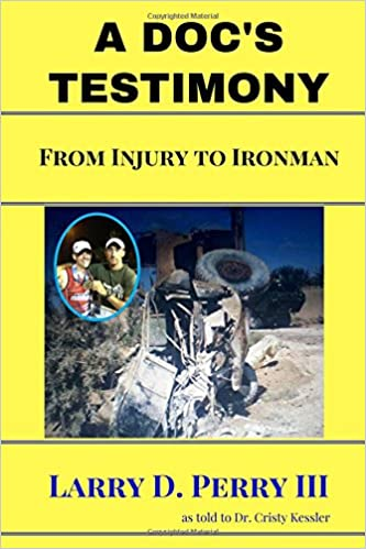 A docs testimony from injury to ironman larry d perry iii dr a docs testimony from injury to ironman larry d perry iii dr cristy kessler 9780989998758 amazon books fandeluxe Choice Image