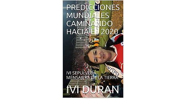 Amazon.com: PREDICCIONES MUNDIALES CAMINANDO HACIA EL 2020: IVI SEPULVEDA MENSAJERA DE LA TIERRA (Spanish Edition) eBook: IVI DURAN: Kindle Store