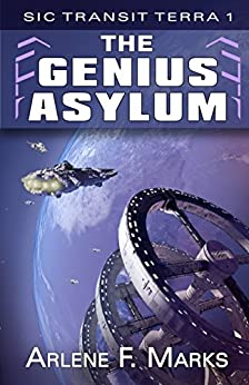 The Genius Asylum: Book 1 (Sic Transit Terra) by [Marks, Arlene F.]