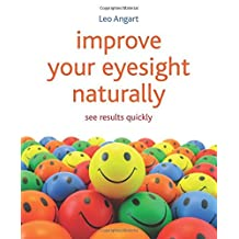 Improve Your Eyesight Naturally (Updated Edition) by Leo Angart (2012-06-07)
