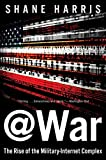 Book cover for @War: The Rise of the Military-Internet Complex