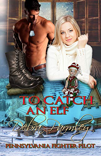 To Catch An Elf: Pennsylvania Fighter Pilot by [Parmley, Debra]