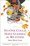 No One Could Have Guessed the Weather, Anne-Marie Casey, 0399160213