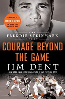 Courage Beyond the Game: The Freddie Steinmark Story by [Dent, Jim]
