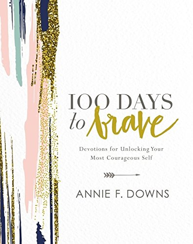 100 Days to Brave: Devotions for Unlocking Your Most Courageous Self ()