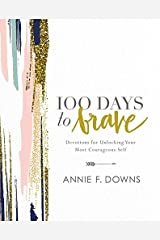 100 Days to Brave: Devotions for Unlocking Your Most Courageous Self Hardcover