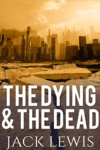The Dying & The Dead 1: Post Apocalyptic Survival Fiction by [Lewis, Jack]