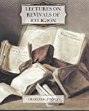 Lectures on Revivals of Religion, Charles Finney, 147017975X