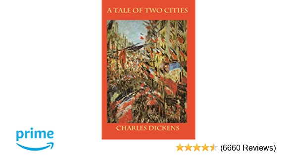 A Tale of Two Cities: A Story of the French Revolution ...