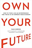 Own Your Future: How to Think Like an Entrepreneur and Thrive in an Unpredictable Economy