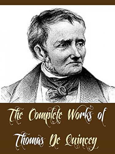 The Complete Works of Thomas De Quincey (20 Complete Works of Thomas De Quincey Including The Caesars, The Confessions of an English Opium-Eater, The English Mail-Coach & Joan of Arc, And More)