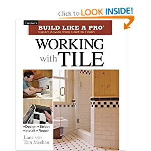 Working with Tile (Taunton's Build Like a Pro) Tom Meehan and Lane Meehan