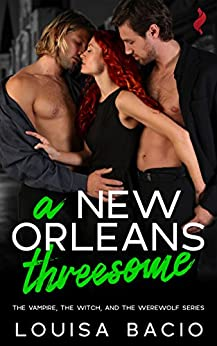 A New Orleans Threesome (The Vampire, the Witch, and the Werewolf) by [Bacio, Louisa]