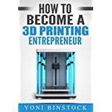 How to Become a 3D Printing Entrepreneur: The Top Book on How You Can Make Money With 3D Printing