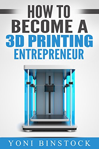 How to Become a 3D Printing Entrepreneur: The Top Book on Ho