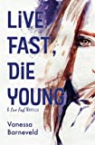 Live Fast, Die Young: A novella by  Vanessa Barneveld in stock, buy online here