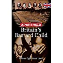 Apartheid: Britain's Bastard Child