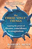 The Three Only Things, Robert Moss, 1577316630