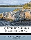 De Litteris Syllabis et Metris Liber..., Karl Lachmann, 1247838994