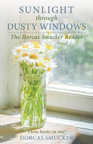 Sunlight Through Dusty Windows: The Dorcas Smucker Reader