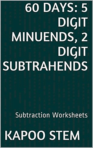 60 Subtraction Worksheets with 5-Digit Minuends, 2-Digit Subtrahends: Math Practice Workbook (60 Days Math Subtraction Series 9)
