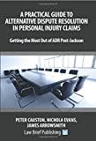 img - for A Practical Guide to Alternative Dispute Resolution in Personal Injury Claims: Getting the Most Out of ADR Post-Jackson book / textbook / text book