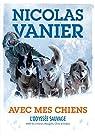 Avec mes chiens. L'odyssée sauvage. 6000 km à travers Sibérie, Chine et Mongolie par Vanier