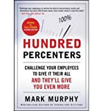 [(Hundred Percenters: Challenge Your Employees to Give it Their All, and They'll Give You Even More )] [Author: Mark Murphy] [Oct-2013]
